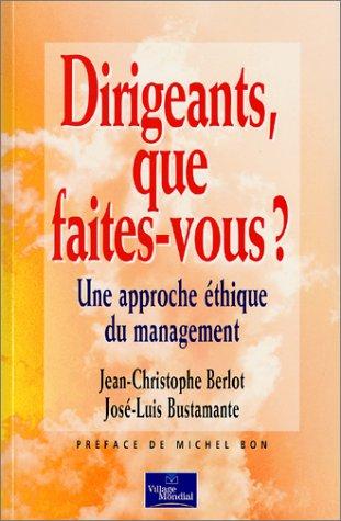 Dirigeants, que faites-vous ? : Une approche éthique du management par Jean-Christophe Berlot