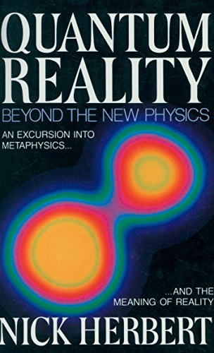 Quantum Reality: Beyond the New Physics por Nick Herbert