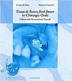 L'osso di Banca fresh frozen in Chirurgia Orale - Utilizzo nella Ricostruzione Tissutale