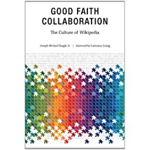 Good Faith Collaboration: The Culture of Wikipedia (History and Foundations of Information Science) by Joseph Michael Reagle (2012-10-05)