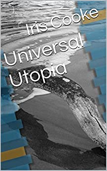 Universal Utopia by [Cooke, Iris]