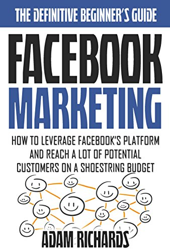 facebook-marketing-the-definitive-beginners-guide-how-to-leverage-facebooks-platform-and-reach-a-lot
