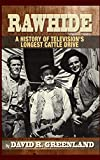 Rawhide - A History of Television's Longest Cattle Drive (hardback)