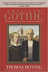 American Gothic: The Biography of Grant Wood's American Masterpiece