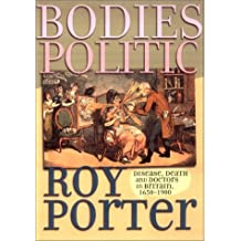 Bodies Politic: Disease, Death and Doctors in Britain, 1650-1900 (Picturing History Series)