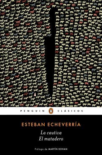 La cautiva/ El matadero por Esteban Echeverría
