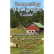 Composting Mini Farming Guide: Proven Lessons For Self-Sufficiency from Your Kitchen to Your Backyard (English Edition)