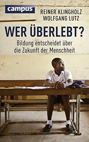 Wer überlebt?: Bildung entscheidet über die Zukunft der Menschheit