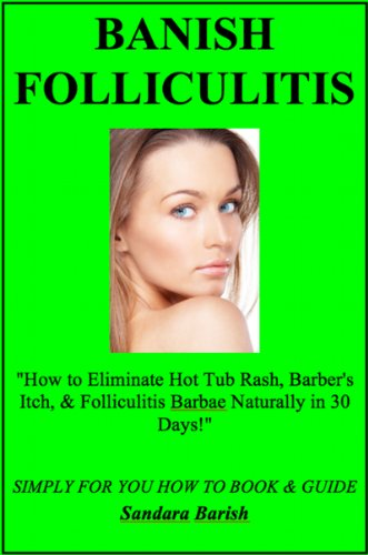 banish-folliculitis-how-to-eliminate-hot-tub-rash-barbers-itch-folliculitis-barbae-naturally-in-30-d