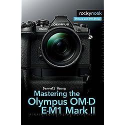 Mastering the Olympus OM-D E-M1 Mark II (English Edition)