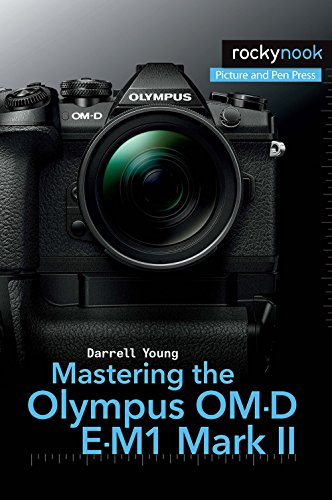 Mastering the Olympus OM-D E-M1 Mark II (English Edition)