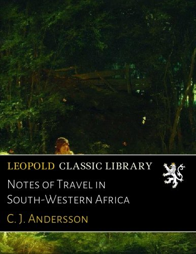 Notes of Travel in South-Western Africa por C. J. Andersson