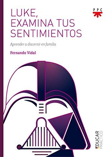 Luke, examina tus sentimientos: Aprender a discernir en familia par Fernando Vidal Fernández