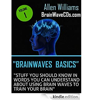 Brainwave Basics - Stuff You Should Know in Words You Can Understand About Using Brain Waves to Train Your Brain (English Edition) [Edizione Kindle]