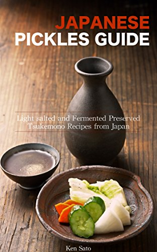 Japanese Pickles Cookbook: Light salted and Fermented Preserved Tsukemono recipes from Japan - Samurai's Recipe Series (Samurai's Cookbook Series 1) (English Edition) por Ken Sato