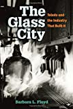 Front cover for the book The glass city : Toledo and the industry that built it by Barbara Floyd