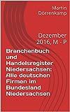 Branchenbuch und Handelsregister Niedersachsen: Alle deutschen Firmen im Bundesland Niedersachsen: Dezember 2016, M - P
