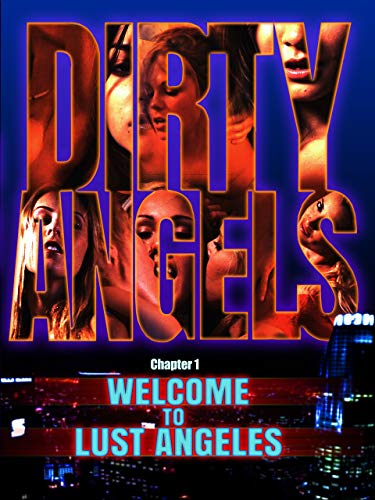 Dirty Angels Chapter One: Welcome to Lust Angeles Los Angeles-holly