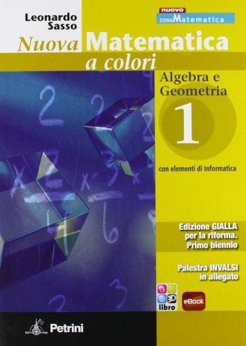 Nuova matematica a colori. Ediz. gialla. Per le Scuole superiori. Con CD-ROM. Con espansione online: N.MAT.COL.GIALLA ALG.GEOM 1+IN