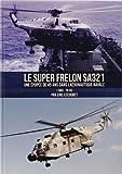 Le Super Frelon SA321 - Une épopée de 45 ans dans l'Aéronautique navale (1965-2010)