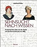 Sehnsucht nach Wissen: Friederike Brun, Elisa von der Recke und die Altertumskunde um 1800 - Adelheid Müller