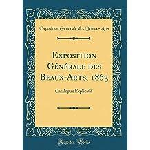 Exposition Générale des Beaux-Arts, 1863: Catalogue Explicatif (Classic Reprint)
