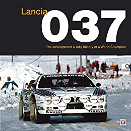 Lancia 037: The development and rally history of a world champion (English Edition)