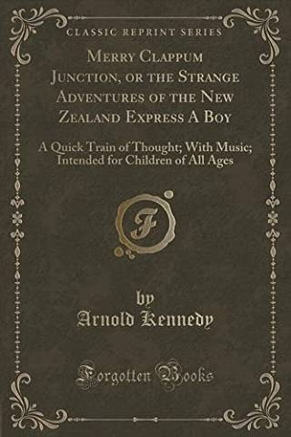 Merry Clappum Junction, or the Strange Adventures of the New Zealand Express A Boy: A Quick Train of Thought; With Music; Intended for Children of All Ages (Classic Reprint)
