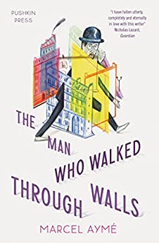 The Man Who Walked through Walls (Pushkin Collection) by [Aymé, Marcel, Aymé, Marcel]