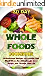 30 Day Whole Foods Cookbook: 90 Delic...