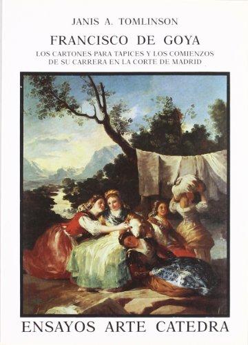 Francisco de Goya. Los cartones para tapices y sus comienzos en la Corte de Madrid (Ensayos Arte Cátedra) por Janis Tomlinson