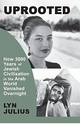 Uprooted: How 3000 Years of Jewish Civilization in the Arab World Vanished Overnight (English Edition)