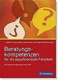 Beratungskompetenzen f�r die psychosoziale Fallarbeit: Ein sozialtherapeutisches Profil
