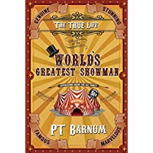 The True Life of the World's Greatest Showman (ILLUSTRATED) (English Edition)