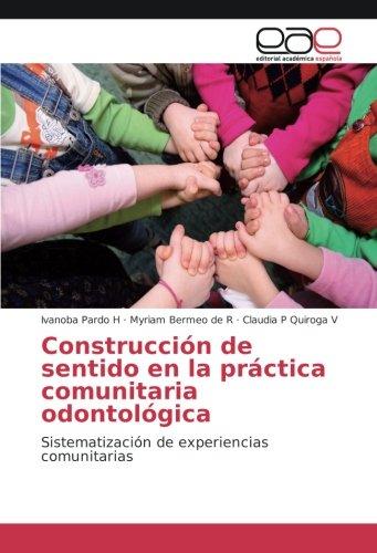 Construcción de sentido en la práctica comunitaria odontológica: Sistematización de experiencias comunitarias por Ivanoba Pardo H