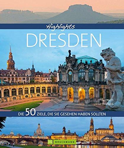 """Preisvergleich Produktbild Highlights Dresden: Die 50 Ziele, die Sie gesehen haben sollten. Vom Zwinger über Semperoper bis zur Frauenkirche und Albertinum. """"Elbflorenz"""" erkunden - mit Insidertipps zu Hotels"""