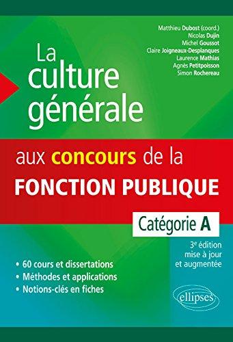 La culture gnrale aux concours de la fonction publque. Catgorie A. 3e dition