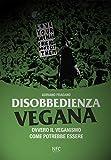 Disobbedienza vegana. Ovvero il veganismo come potrebbe essere