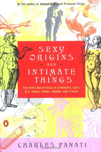 Sexy Origins and Intimate Things: The Rites and Rituals of Straights, Gays, Bi'S, Drags, Trans, Virgins, and Others