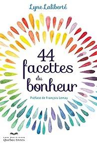 44 Facettes du Bonheur par Laliberte Line