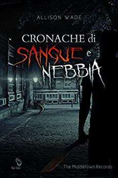 Cronache di Sangue e Nebbia: The Middletown Records di [Wade, Allison]