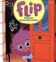 Flip découvre sa nouvelle maison par Coralie Vallageas