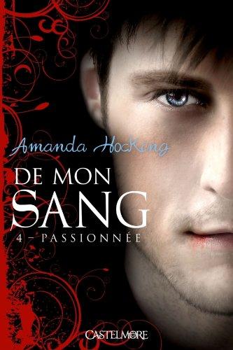 De mon sang, Tome 4 : Passionnée par Amanda Hocking