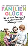 Familienglück: Wie wir durch Anerkennung eine erfüllte Eltern-Kind-Beziehung erreichen