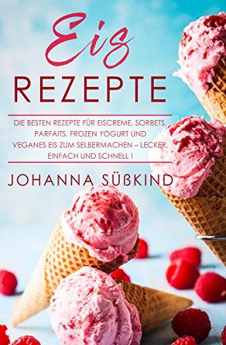 Eis Rezepte: Die besten Rezepte für Eiscreme, Sorbets, Parfaits, Frozen Yogurt und veganes Eis zum Selbermachen - lecker, einfach und schnell! - Trockene Kugeln
