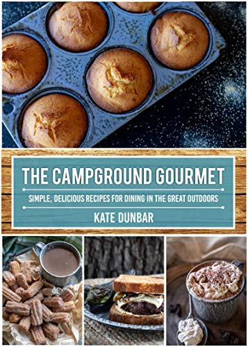 The Campground Gourmet: Simple, Delicious Recipes for Dining in the Great Outdoors (English Edition)