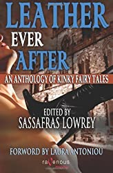 Leather Ever After: An Anthology of Kinky Fairy Tales by Sassafras Lowrey (2013-01-03)