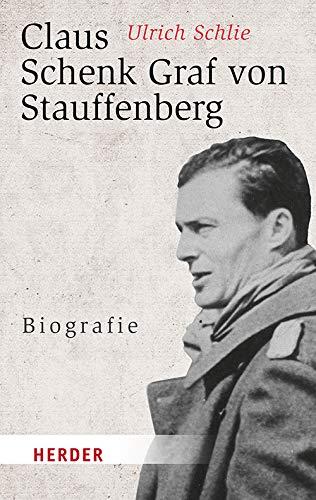 Claus Schenk Graf von Stauffenberg: Biografie (Herder Spektrum)