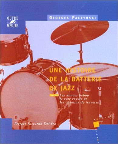 Une histoire de la batterie de jazz, tome 2: Les Années Bebop, la voie royale et les chemins de traverse