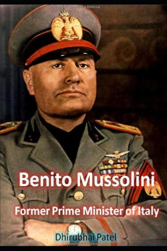 Benito Mussolini: Former Prime Minister of Italy